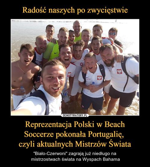 Radość naszych po zwycięstwie Reprezentacja Polski w Beach Soccerze pokonała Portugalię,  czyli aktualnych Mistrzów Świata