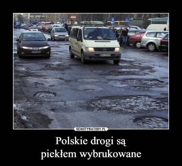 Polskie drogi sąpiekłem wybrukowane –
