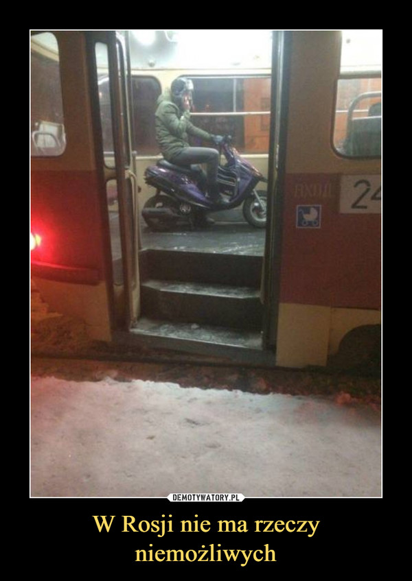 W Rosji nie ma rzeczy niemożliwych –