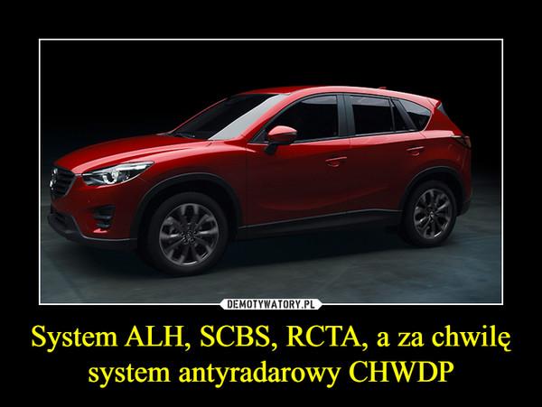 System ALH, SCBS, RCTA, a za chwilę system antyradarowy CHWDP –