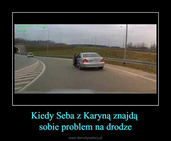 Kiedy Seba z Karyną znajdą sobie problem na drodze –