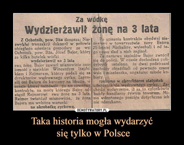 Taka historia mogła wydarzyć się tylko w Polsce –