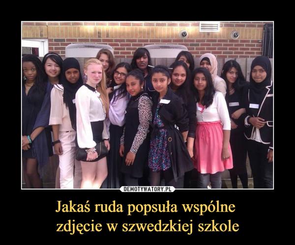 Jakaś ruda popsuła wspólne zdjęcie w szwedzkiej szkole –