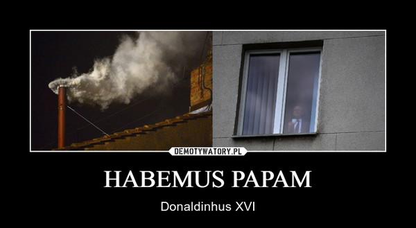 HABEMUS PAPAM – Donaldinhus XVI