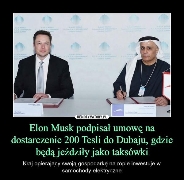 Elon Musk podpisał umowę na dostarczenie 200 Tesli do Dubaju, gdzie będą jeździły jako taksówki – Kraj opierający swoją gospodarkę na ropie inwestuje w samochody elektryczne