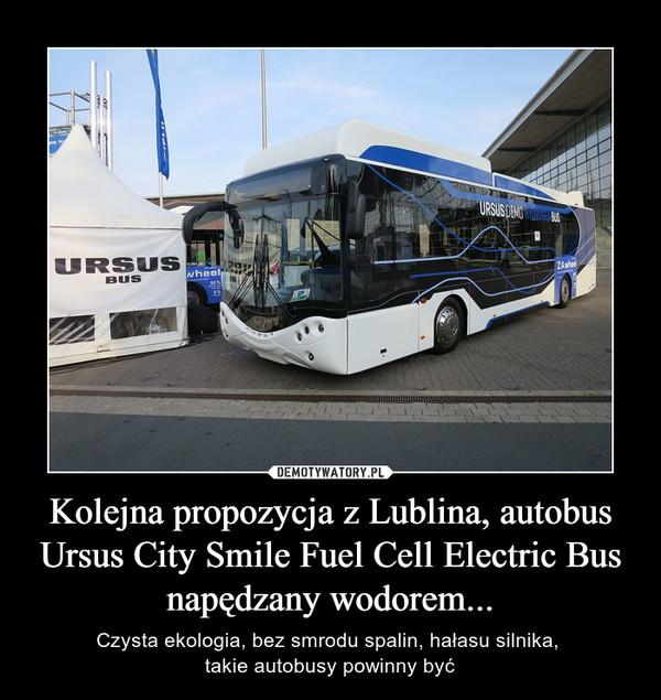 Kolejna propozycja z Lublina, autobus Ursus City Smile Fuel Cell Electric Bus napędzany wodorem... – Czysta ekologia, bez smrodu spalin, hałasu silnika, takie autobusy powinny być