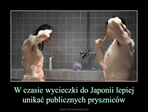 W czasie wycieczki do Japonii lepiej unikać publicznych pryszniców –