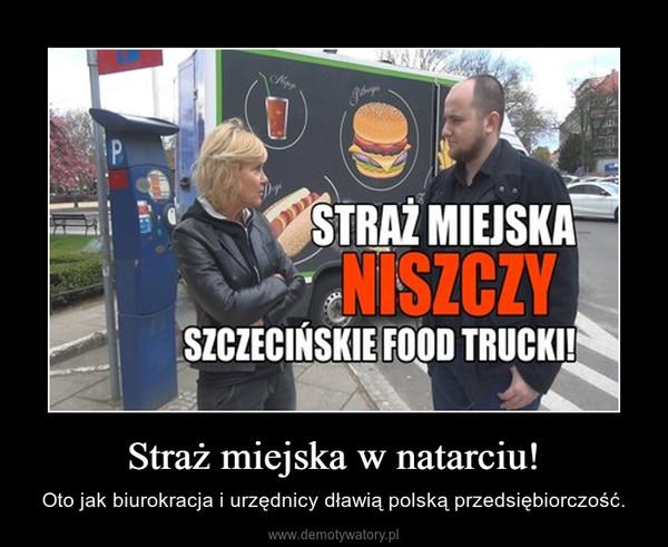 Straż miejska w natarciu! – Oto jak biurokracja i urzędnicy dławią polską przedsiębiorczość.