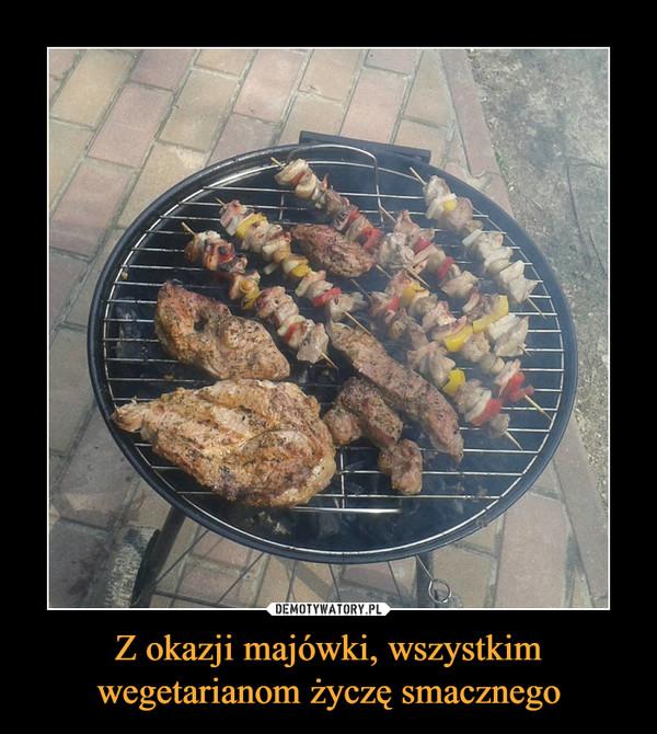 Z okazji majówki, wszystkim wegetarianom życzę smacznego –