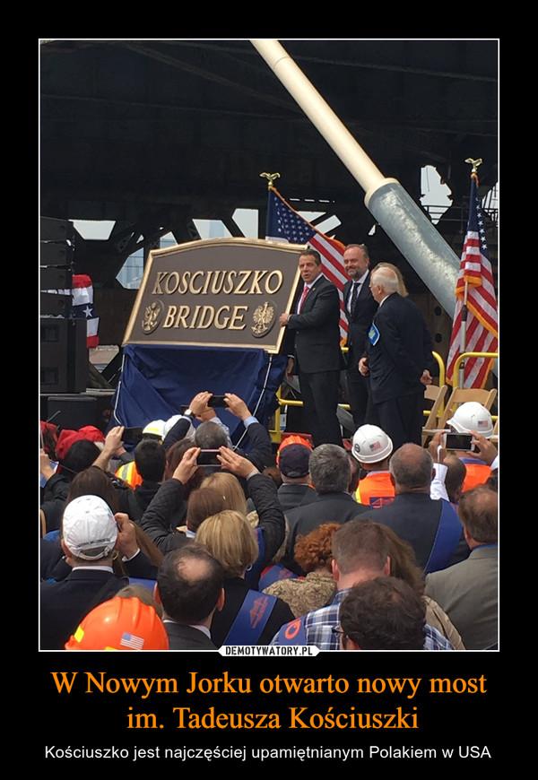 W Nowym Jorku otwarto nowy most im. Tadeusza Kościuszki – Kościuszko jest najczęściej upamiętnianym Polakiem w USA