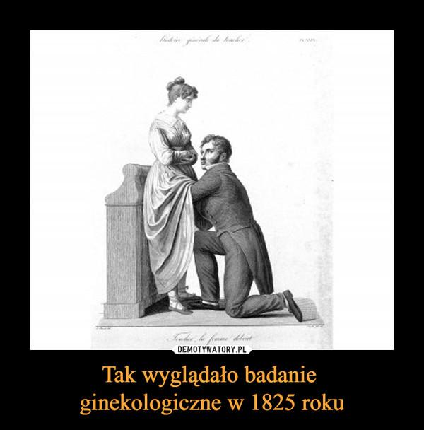 Tak wyglądało badanie ginekologiczne w 1825 roku –