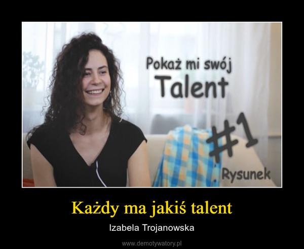 Każdy ma jakiś talent – Izabela Trojanowska