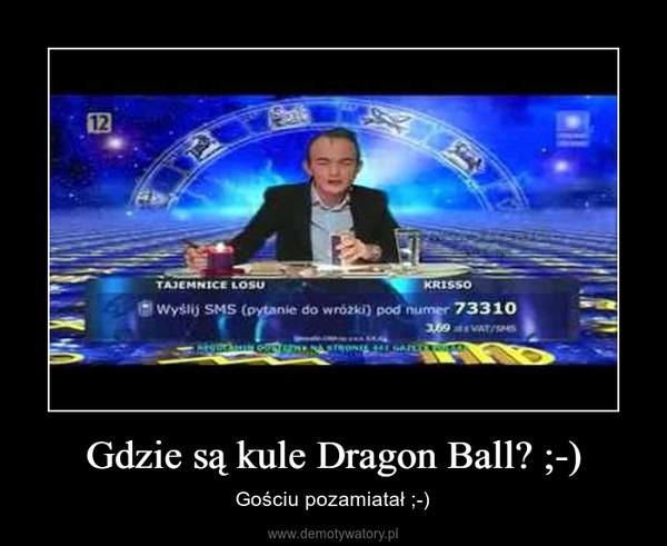 Gdzie są kule Dragon Ball? ;-) – Gościu pozamiatał ;-)