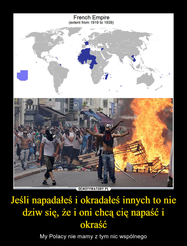 Jeśli napadałeś i okradałeś innych to nie dziw się, że i oni chcą cię napaść i okraść – My Polacy nie mamy z tym nic wspólnego