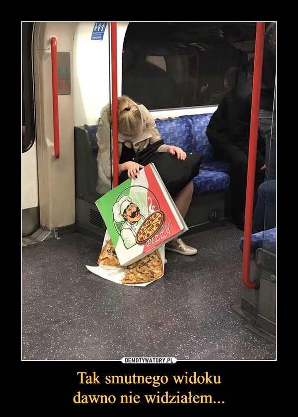 Tak smutnego widokudawno nie widziałem... –