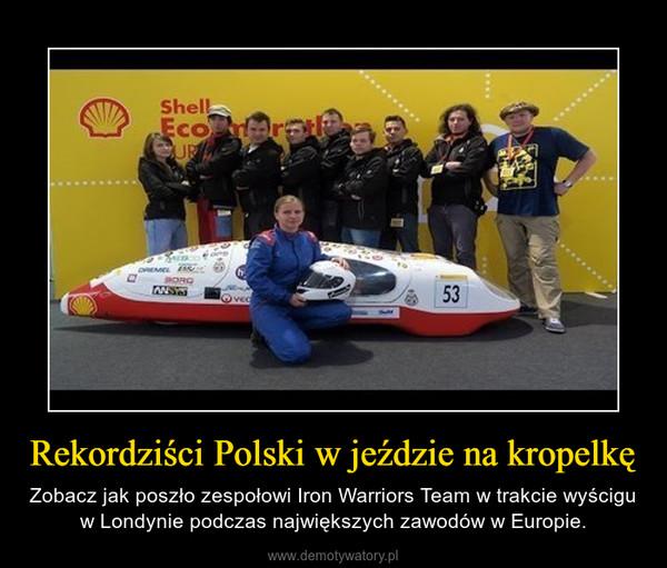 Rekordziści Polski w jeździe na kropelkę – Zobacz jak poszło zespołowi Iron Warriors Team w trakcie wyścigu w Londynie podczas największych zawodów w Europie.