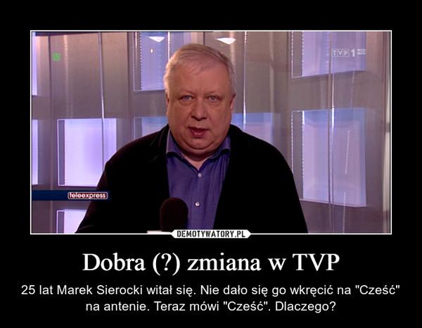"""Dobra (?) zmiana w TVP – 25 lat Marek Sierocki witał się. Nie dało się go wkręcić na """"Cześć"""" na antenie. Teraz mówi """"Cześć"""". Dlaczego?"""