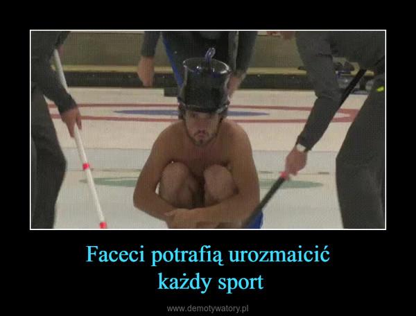 Faceci potrafią urozmaicić każdy sport –