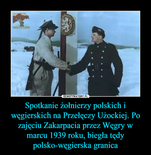 Spotkanie żołnierzy polskich i węgierskich na Przełęczy Użockiej. Po zajęciu Zakarpacia przez Węgry w marcu 1939 roku, biegła tędy polsko-węgierska granica –