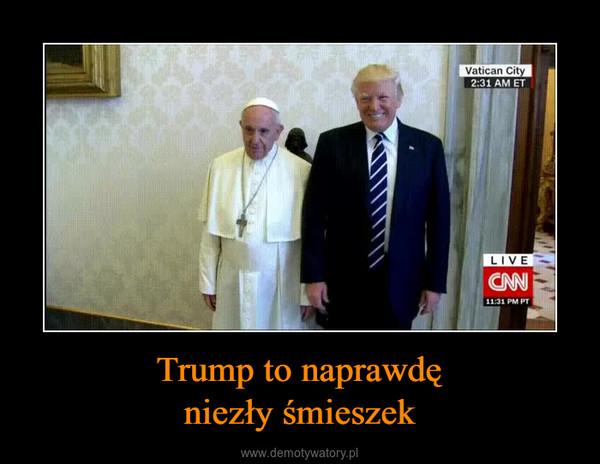 Trump to naprawdęniezły śmieszek –