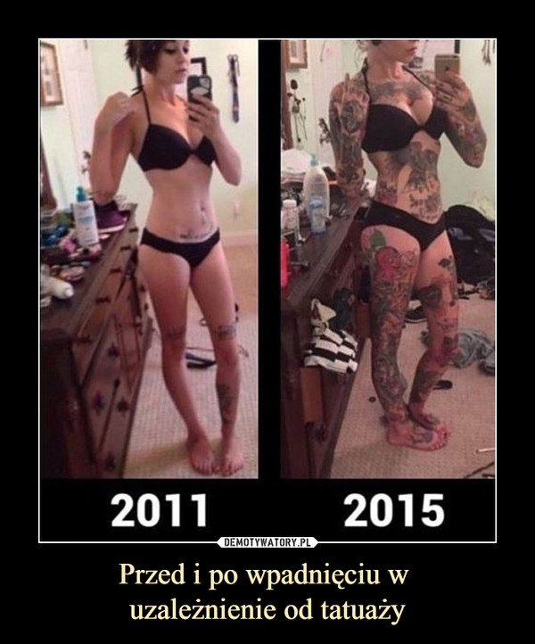 Przed i po wpadnięciu w uzależnienie od tatuaży –