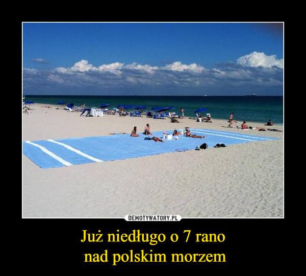 Już niedługo o 7 rano nad polskim morzem –