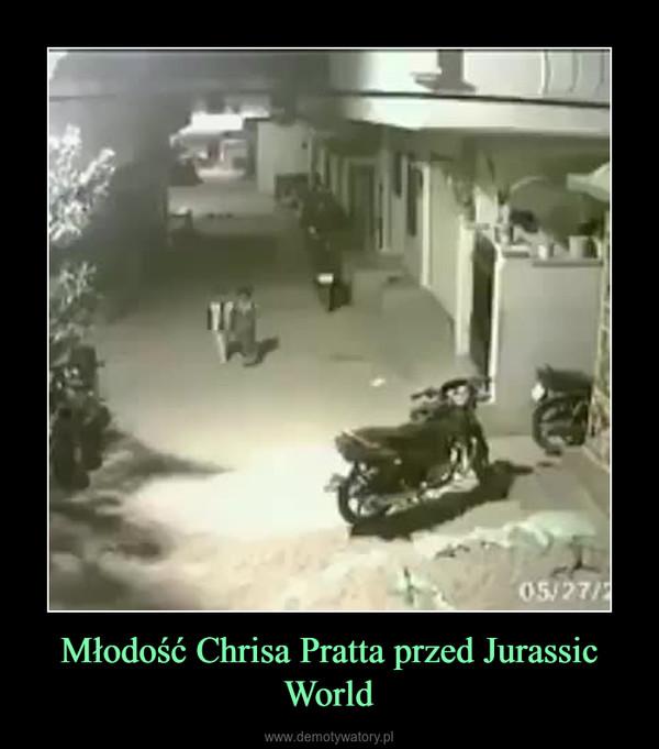 Młodość Chrisa Pratta przed Jurassic World –
