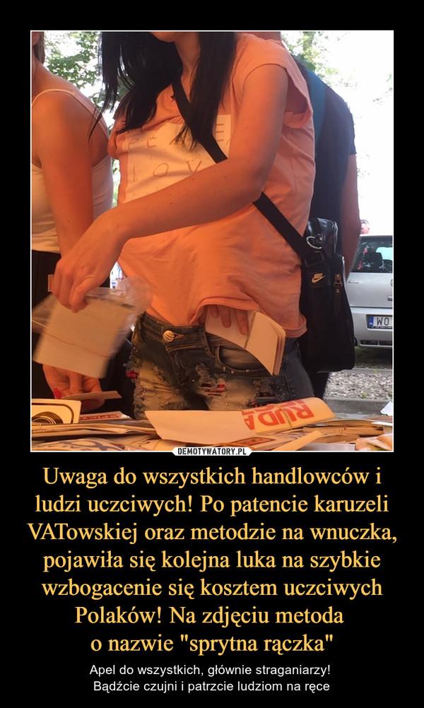 """Uwaga do wszystkich handlowców i ludzi uczciwych! Po patencie karuzeli VATowskiej oraz metodzie na wnuczka, pojawiła się kolejna luka na szybkie wzbogacenie się kosztem uczciwych Polaków! Na zdjęciu metoda o nazwie """"sprytna rączka"""" – Apel do wszystkich, głównie straganiarzy! Bądźcie czujni i patrzcie ludziom na ręce"""