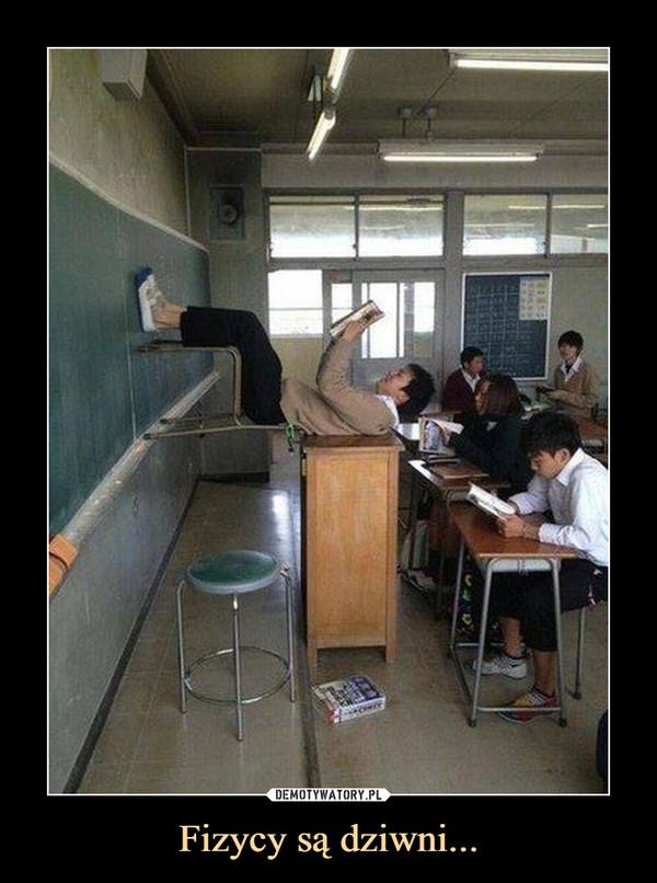 Fizycy są dziwni... –