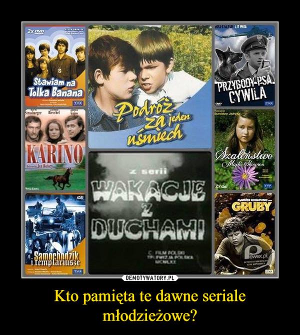 Kto pamięta te dawne seriale młodzieżowe? –