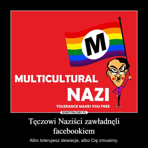 Tęczowi Naziści zawładnęli facebookiem – Albo tolerujesz dewiacje, albo Cię zmusimy.