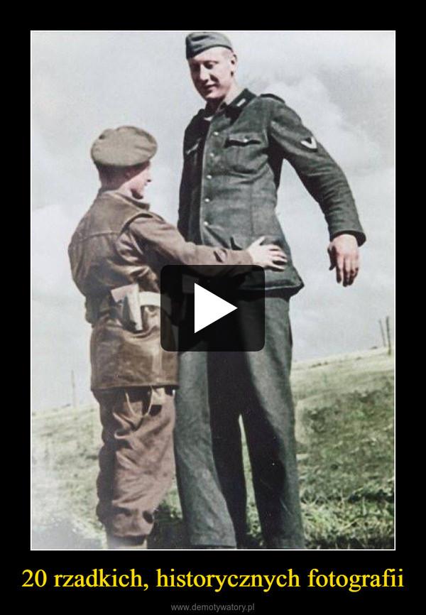 20 rzadkich, historycznych fotografii –