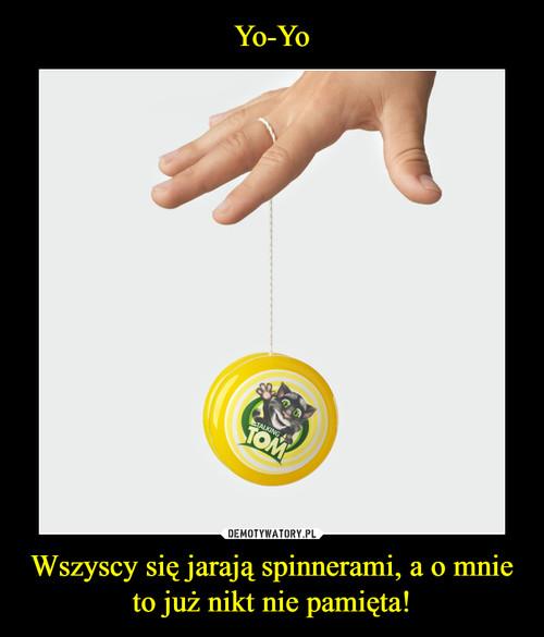 Yo-Yo Wszyscy się jarają spinnerami, a o mnie to już nikt nie pamięta!