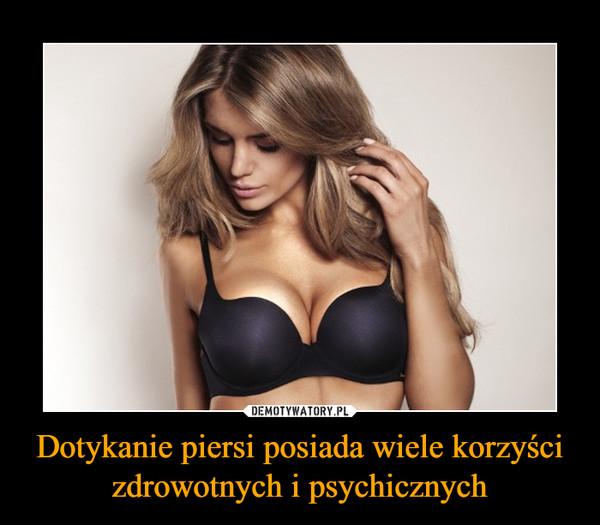 Dotykanie piersi posiada wiele korzyści zdrowotnych i psychicznych –