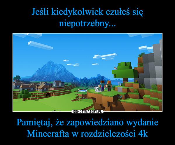 Pamiętaj, że zapowiedziano wydanie Minecrafta w rozdzielczości 4k –