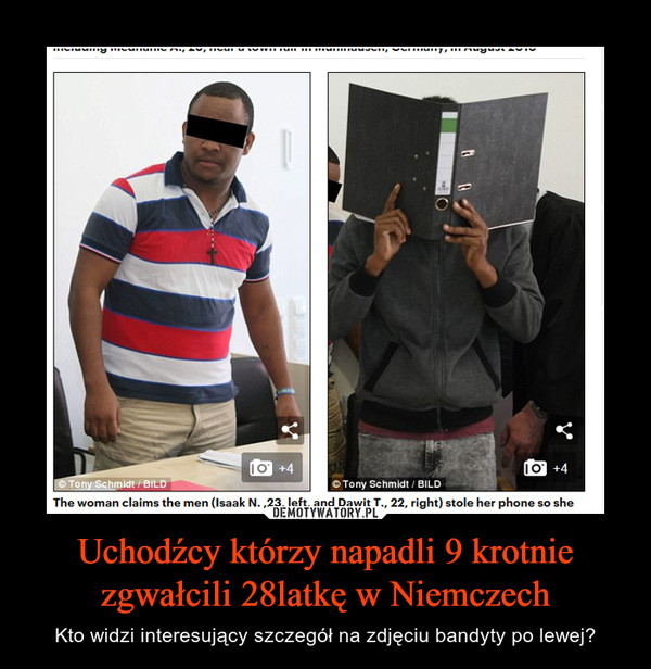Uchodźcy którzy napadli 9 krotnie zgwałcili 28latkę w Niemczech – Kto widzi interesujący szczegół na zdjęciu bandyty po lewej?