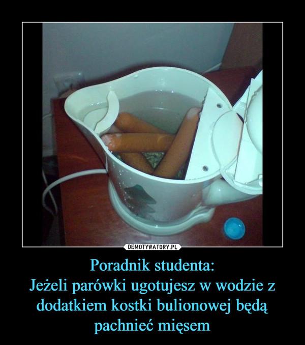Poradnik studenta:Jeżeli parówki ugotujesz w wodzie z dodatkiem kostki bulionowej będą pachnieć mięsem –