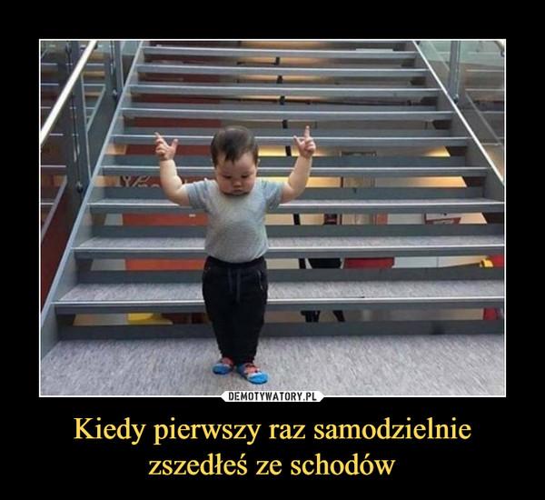 Kiedy pierwszy raz samodzielnie zszedłeś ze schodów –