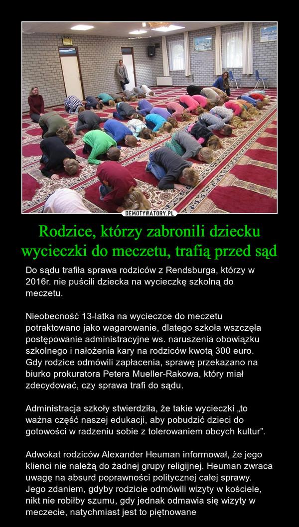 Rodzice, którzy zabronili dziecku wycieczki do meczetu, trafią przed sąd