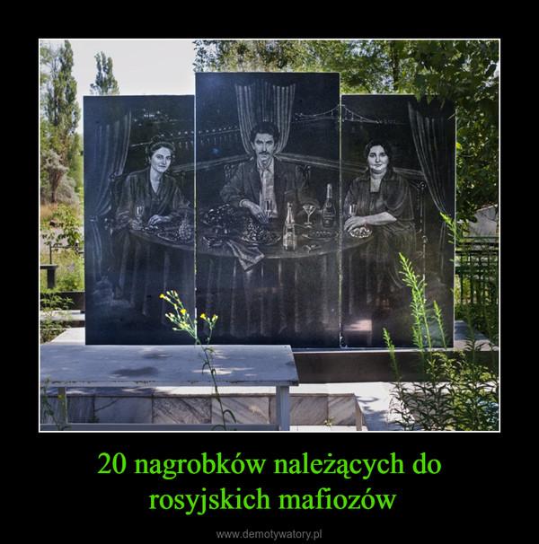 20 nagrobków należących do rosyjskich mafiozów –