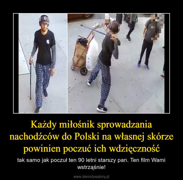 Każdy miłośnik sprowadzania nachodźców do Polski na własnej skórze powinien poczuć ich wdzięczność – tak samo jak poczuł ten 90 letni starszy pan. Ten film Wami wstrząśnie!