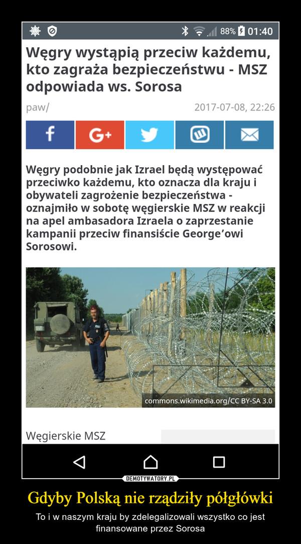 Gdyby Polską nie rządziły półgłówki – To i w naszym kraju by zdelegalizowali wszystko co jest finansowane przez Sorosa