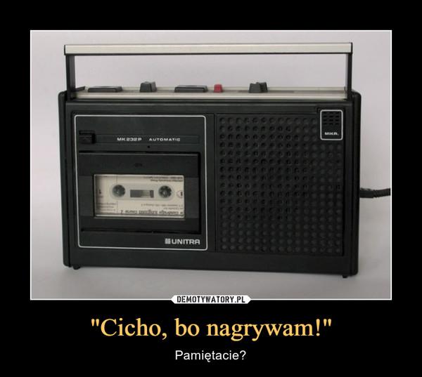 """""""Cicho, bo nagrywam!"""" – Pamiętacie? Unitra"""