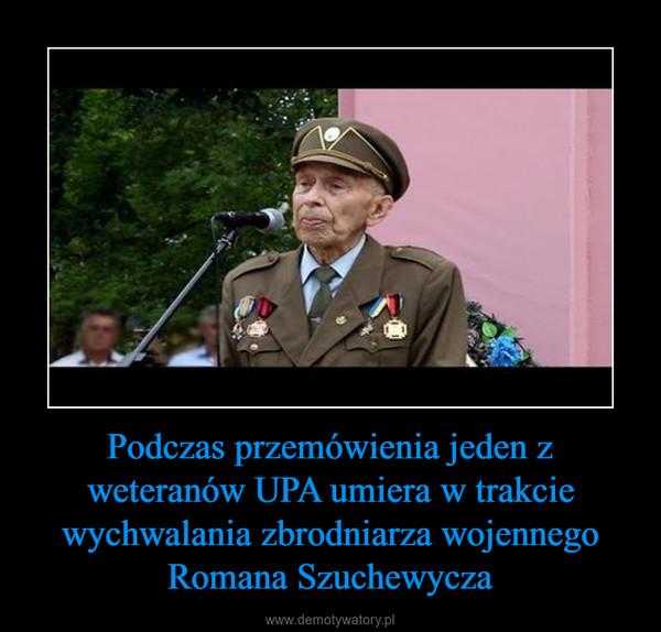 Podczas przemówienia jeden z weteranów UPA umiera w trakcie wychwalania zbrodniarza wojennego Romana Szuchewycza –