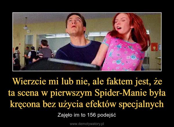 Wierzcie mi lub nie, ale faktem jest, że ta scena w pierwszym Spider-Manie była kręcona bez użycia efektów specjalnych – Zajęło im to 156 podejść