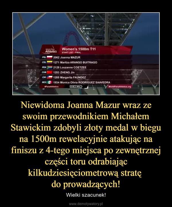 Niewidoma Joanna Mazur wraz ze swoim przewodnikiem Michałem Stawickim zdobyli złoty medal w biegu na 1500m rewelacyjnie atakując na finiszu z 4-tego miejsca po zewnętrznej części toru odrabiając kilkudziesięciometrową stratę do prowadzących! – Wielki szacunek!
