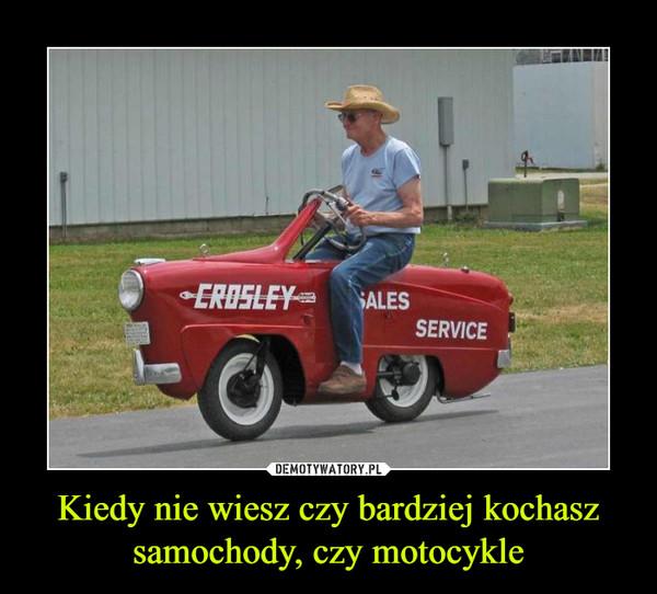 Kiedy nie wiesz czy bardziej kochasz samochody, czy motocykle –