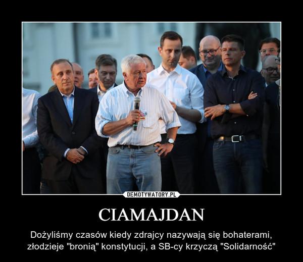 """CIAMAJDAN – Dożyliśmy czasów kiedy zdrajcy nazywają się bohaterami, złodzieje """"bronią"""" konstytucji, a SB-cy krzyczą """"Solidarność"""""""