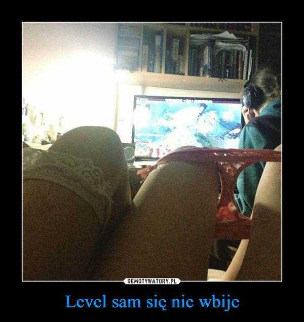 Level sam się nie wbije –