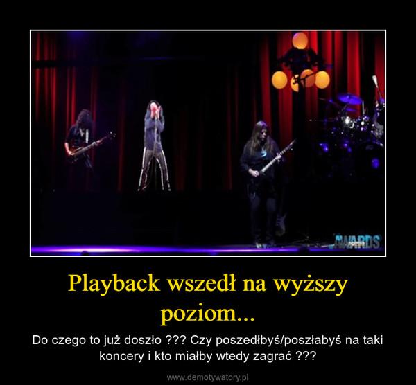 Playback wszedł na wyższy poziom... – Do czego to już doszło ??? Czy poszedłbyś/poszłabyś na taki koncery i kto miałby wtedy zagrać ???